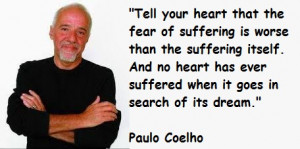 And no heart has ever suffered when it goes in search of its dream.