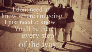 don't need to know where I'm going I just need to know you'll be ...
