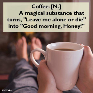 of coffee magical substance that turns leave me alone to good morning ...