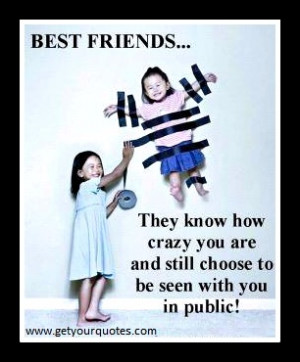 Best friends know just how wild you can be but still have a strong ...