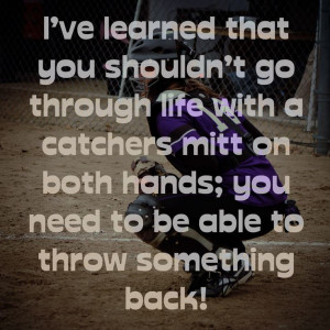 Softball Catcher Sayings I've learned that you shouldn't go through ...