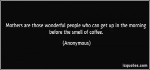 ... people who can get up in the morning before the smell of coffee