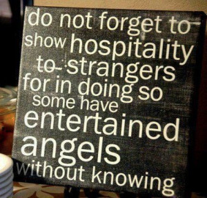 ... so some have entertained angels without knowing. Hospitality Quote