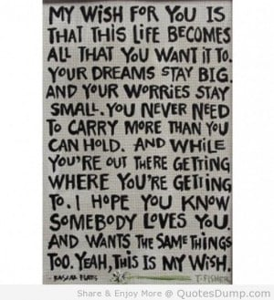 My Wish For You Is That This Life Becomes All That You Want It To ...