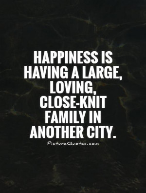 ... large, loving, close-knit family in another city. Picture Quote #1