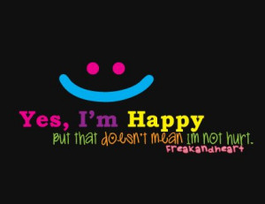 yes i m happy but that doesn t mean im not hurt love quotes