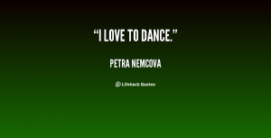 quote-Petra-Nemcova-i-love-to-dance-26717.png