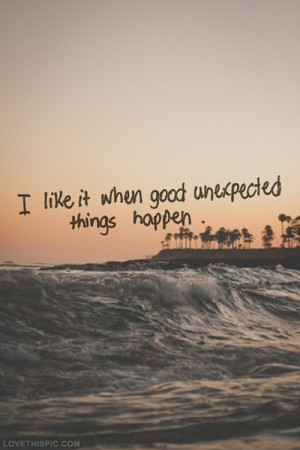 like it when good unexpected things happen