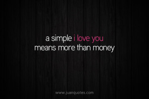 simple I love you means more than money.
