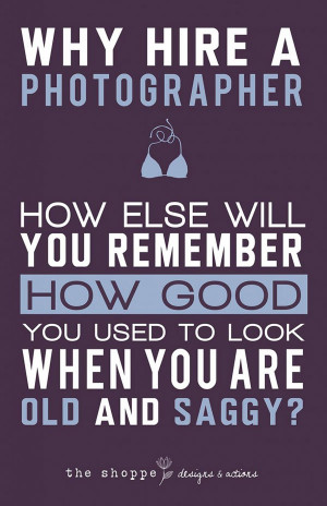 Why Hire A Photographer How Else Will You Remember How Good You Used ...