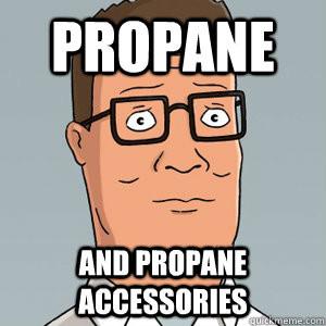 propane and propane accessories - Hank Hill
