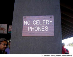 No Celery Phones! What a pity, a celery phones sounds tasty! Really ...