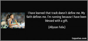 have learned that track doesn't define me. My faith defines me. I'm ...