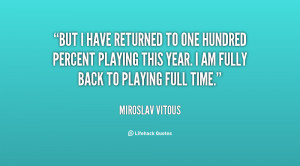 quote-Miroslav-Vitous-but-i-have-returned-to-one-hundred-140573_1.png
