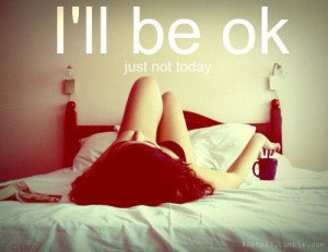 ll Be OK ... Just Not Today   24.11.10 @ 12.05AM