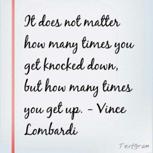 ... how many times you get knocked down, but how many times you get up