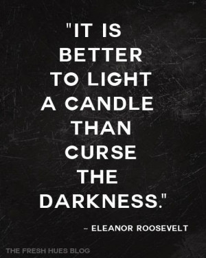 ... Eleanor Roosevelt Quotes, Candles Quotes, Dark, Lights A Candles Than