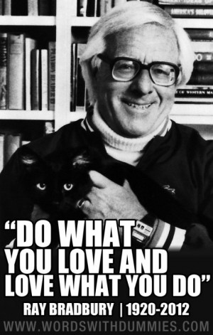 Ray Bradbury – Love What You Do