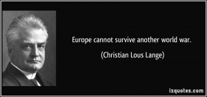 Europe cannot survive another world war Christian Lous Lange