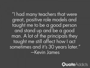 and taught me to be a good person and stand up and be a good man ...