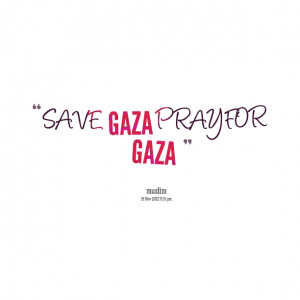 Quotes Picture: save gaza pray for gaza