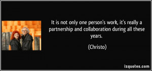 It is not only one person's work, it's really a partnership and ...