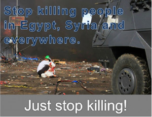 Stop killing people in Egypt Syria and everywhere