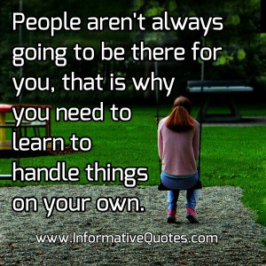 People aren't always going to be there for you