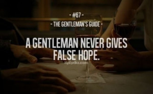 Gentleman Never Gives False Hope Gentlemens Guides/Quotes