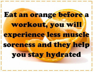 Orange before workout = less muscle soreness and keep u hydrated