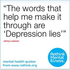 "... help me make it through are 'Depression lies.'"" Jenny Lawson"