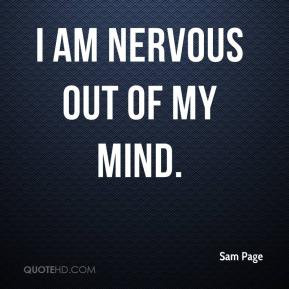 Sam Page - I am nervous out of my mind.