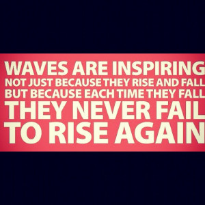 ... rise and fall but because each time they fall they never fail to rise