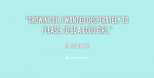 """Growing up, I wanted desperately to please, to be a good girl."""""""