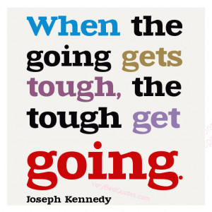Motivational quotes When the going gets tough, the tough get going ...