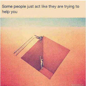 they are trying to help you