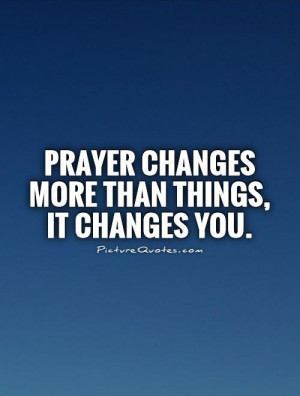 Prayer Changes Things Quotes