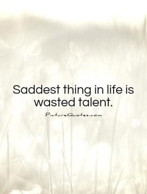 Talent Quotes Saddest Quotes