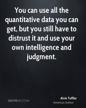 You can use all the quantitative data you can get, but you still have ...
