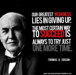 ... . the Most Certain Way to Succeed is Always to Try Just One More Time