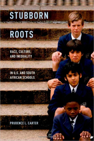 Stubborn Roots: Race, Culture and Inequality in US and South African ...