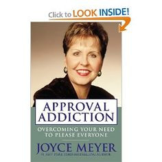 Addiction Overcoming Your need to Please Everyone By Joyce Meyer ...