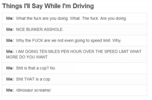 ... say when driving #driving #funny #humor #hilarious pics #text #quote