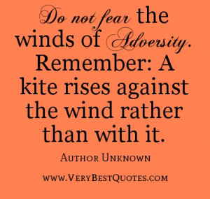 Do not fear the winds of adversity. Remember: A kite rises against the ...