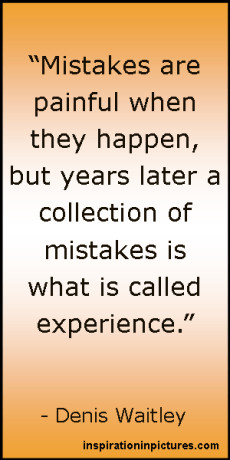 Denis Waitley Quote: Mistakes are painful when they happen, but years ...