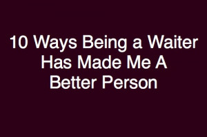 Funny Waitress Quotes 10 ways that being a waiter
