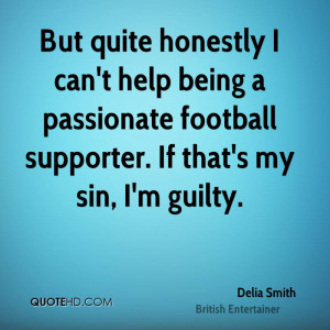But quite honestly I can't help being a passionate football supporter ...