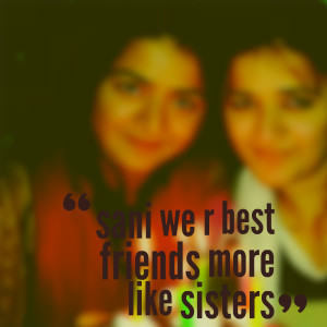 Quotes Picture: sani we r best friends more like sisters