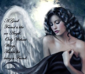 ... friends is like an angel,only without wings thanks for being friend