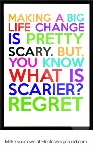 Making a big life change is pretty scary. But, you know what is ...